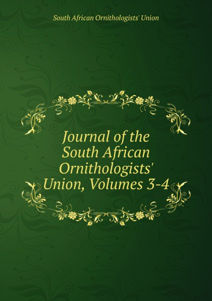 South African Ornithologists' Union Journal of the South African Ornithologists. Union, Volumes 3-4 south african style