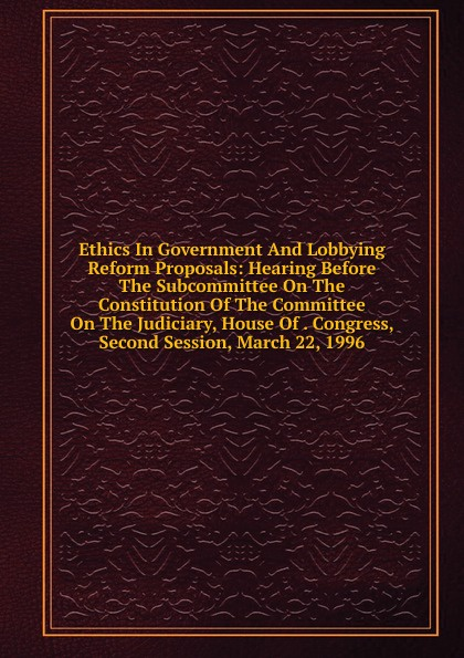 Ethics In Government And Lobbying Reform Proposals: Hearing Before The Subcommittee On The Constitution Of The Committee On The Judiciary, House Of . Congress, Second Session, March 22, 1996 indonesian government accounting reform