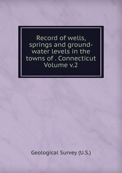 Geological Survey Record of wells, springs and ground-water levels in the towns of . Connecticut Volume v.2 yun mi kyung bride of the water god v 2