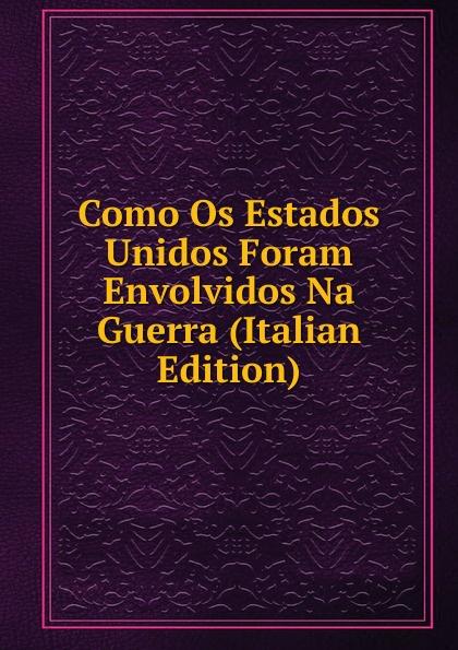 Como Os Estados Unidos Foram Envolvidos Na Guerra (Italian Edition) estados fallidos