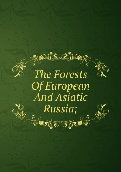The Forests Of European And Asiatic Russia; asiatic