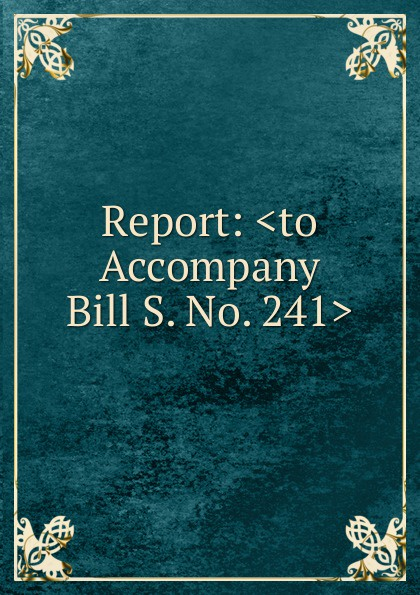 Report: .to Accompany Bill S. No. 241. недорго, оригинальная цена