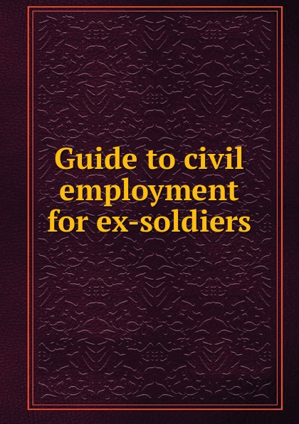 Guide to civil employment for ex-soldiers gone for soldiers