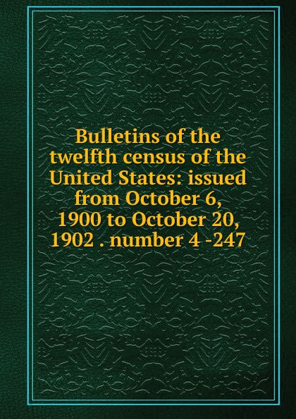 Bulletins of the twelfth census of the United States: issued from October 6, 1900 to October 20, 1902 . number 4 -247 the october country