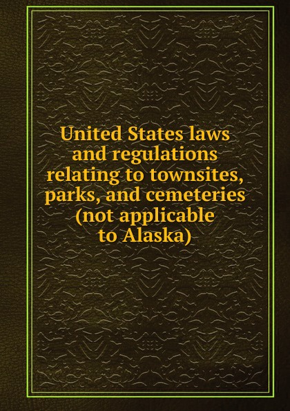 United States laws and regulations relating to townsites, parks, and cemeteries (not applicable to Alaska) parks and people