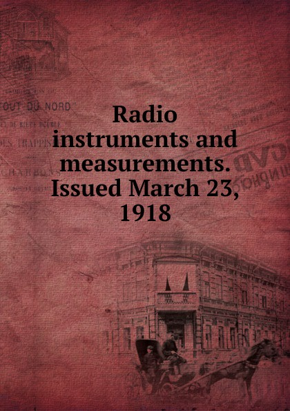 Radio instruments and measurements. Issued March 23, 1918 wendisch manfred airborne measurements for environmental research methods and instruments