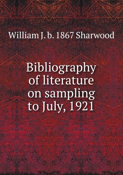 William J. b. 1867 Sharwood Bibliography of literature on sampling to July, 1921