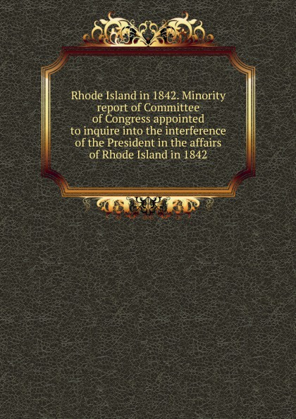 Rhode Island in 1842. Minority report of Committee of Congress appointed to inquire into the interference of the President in the affairs of Rhode Island in 1842 rhode island drug court