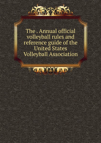 The . Annual official volleyball rules and reference guide of the United States Volleyball Association
