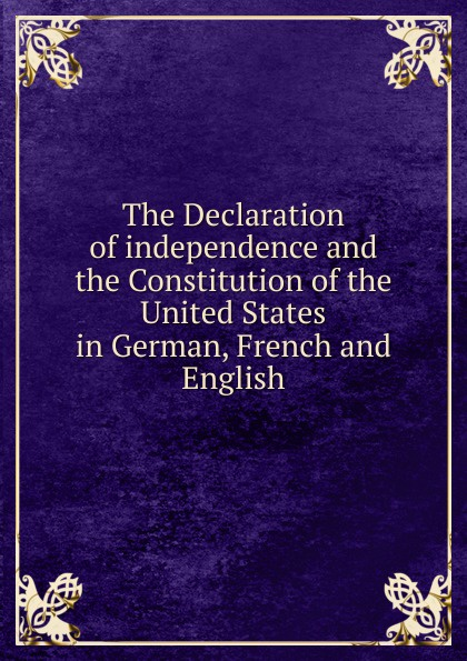 Фото - The Declaration of independence and the Constitution of the United States in German, French and English j m beck the constitution of the united states