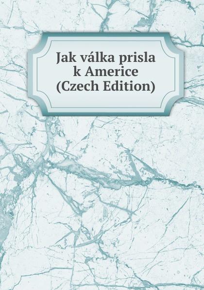 Jak valka prisla k Americe (Czech Edition) samo chalupka spevy sama chalupky czech edition