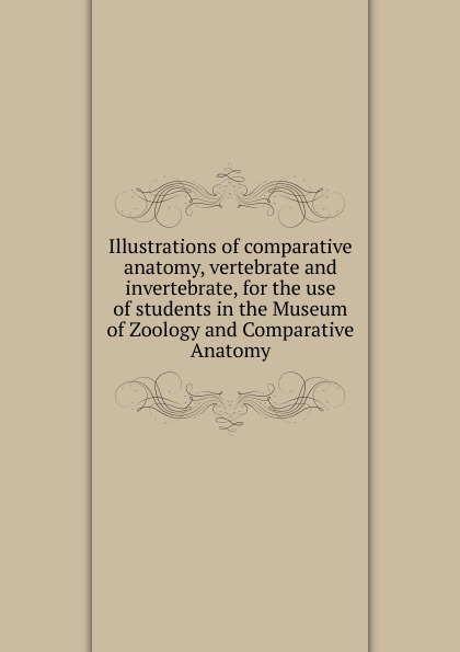 Illustrations of comparative anatomy, vertebrate and invertebrate, for the use of students in the Museum of Zoology and Comparative Anatomy anatomy of restlessness