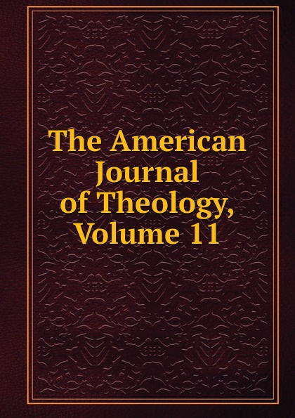 The American Journal of Theology, Volume 11