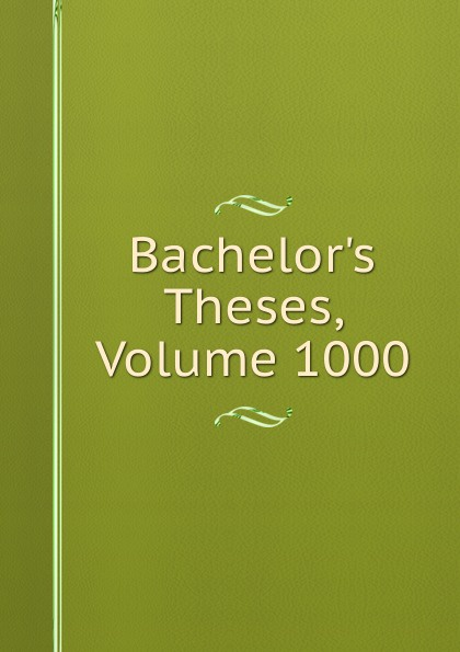 Bachelor.s Theses, Volume 1000