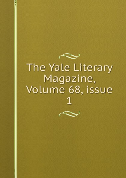 The Yale Literary Magazine, Volume 68,.issue 1 римонди джорджия философские и мировоззренческие основы художественной прозы а ф лосева