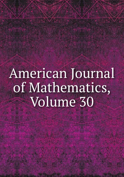 American Journal of Mathematics, Volume 30
