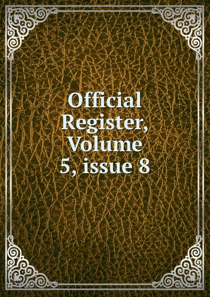 Official Register, Volume 5,.issue 8