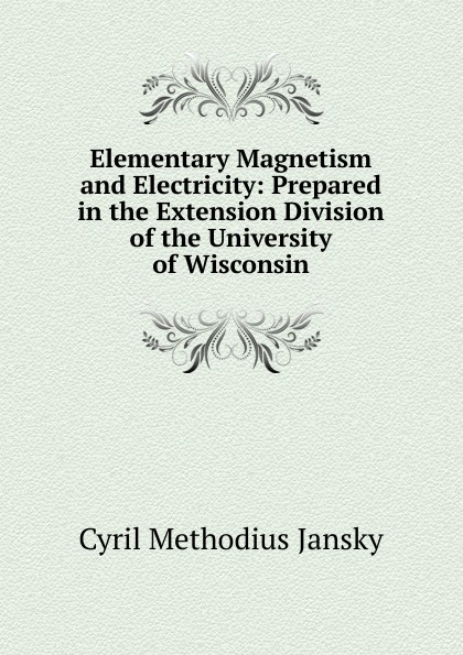 Cyril Methodius Jansky Elementary Magnetism and Electricity: Prepared in the Extension Division of the University of Wisconsin dmitrii emets methodius buslaev the scroll of desires