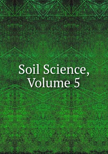Soil Science, Volume 5 deb o dell soil science simplified