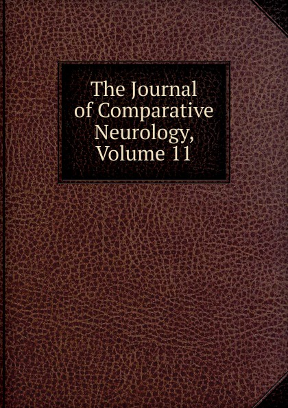 The Journal of Comparative Neurology, Volume 11
