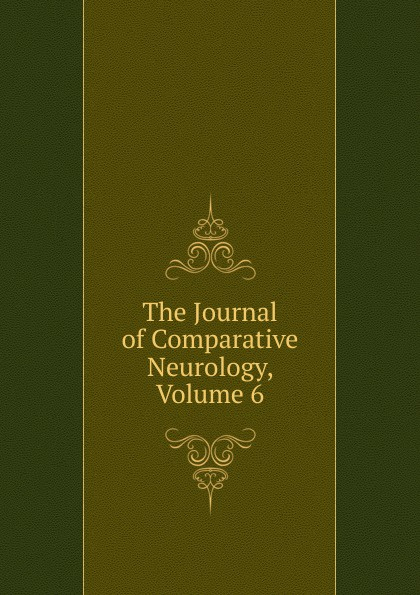 The Journal of Comparative Neurology, Volume 6