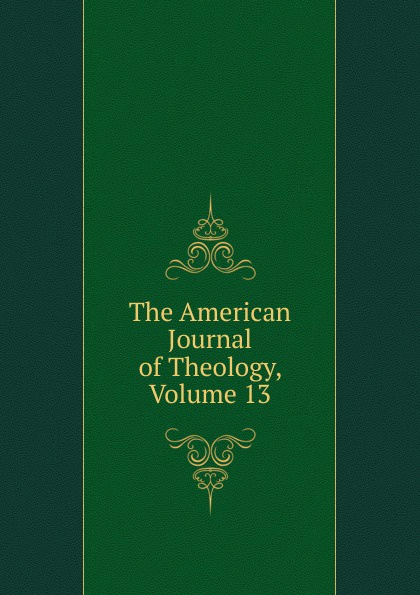 The American Journal of Theology, Volume 13