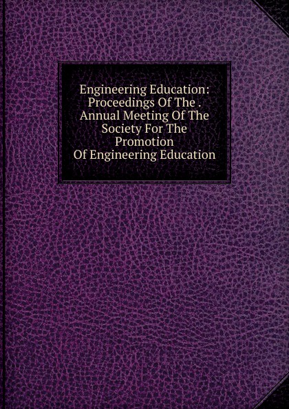 Engineering Education: Proceedings Of The . Annual Meeting Of The Society For The Promotion Of Engineering Education j davim paulo mechanical engineering education