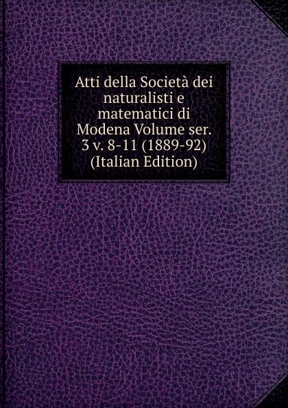 Atti della Societa dei naturalisti e matematici di Modena Volume ser. 3 v. 8-11 (1889-92) (Italian Edition) francesco caracciolo onorata societa e societa onorata