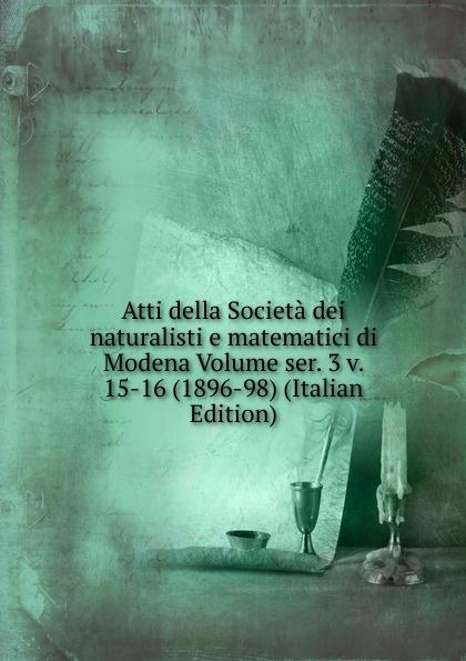 Atti della Societa dei naturalisti e matematici di Modena Volume ser. 3 v. 15-16 (1896-98) (Italian Edition) francesco caracciolo onorata societa e societa onorata
