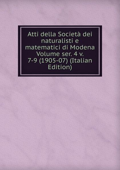 Atti della Societa dei naturalisti e matematici di Modena Volume ser. 4 v. 7-9 (1905-07) (Italian Edition) francesco caracciolo onorata societa e societa onorata