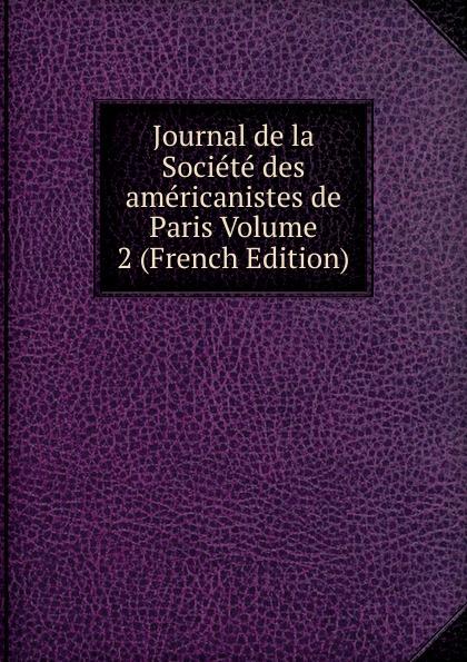 Journal de la Societe des americanistes de Paris Volume 2 (French Edition) paris hopital hahnemann l hahnemannisme journal de la medicine homoeopathique 2
