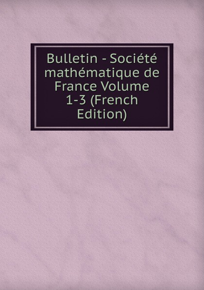 Bulletin - Societe mathematique de France Volume 1-3 (French Edition) guerrero pardo andrés introduccion al derecho corporativo o de la empresa
