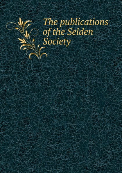The publications of the Selden Society publications of the scottish history society 30