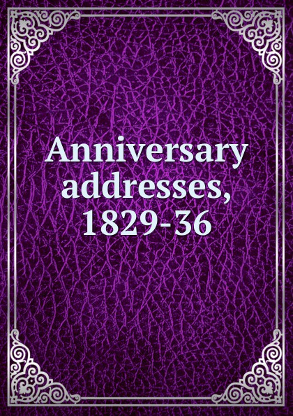 Anniversary addresses, 1829-36