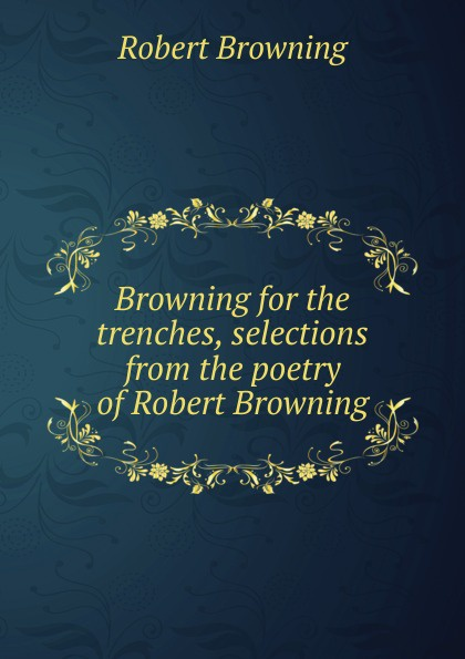 Robert Browning for the trenches, selections from poetry of