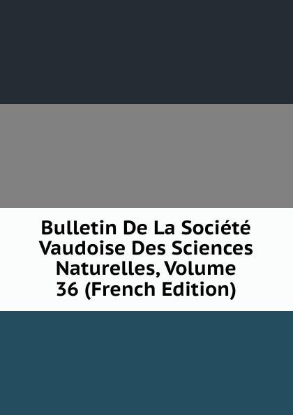Bulletin De La Societe Vaudoise Des Sciences Naturelles, Volume 36 (French Edition) paul reibaud bulletin de la societe de legislation comparee 1906 1907 vol 36 classic reprint