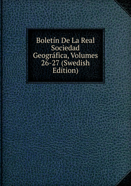 Boletin De La Real Sociedad Geografica, Volumes 26-27 (Swedish Edition) все цены