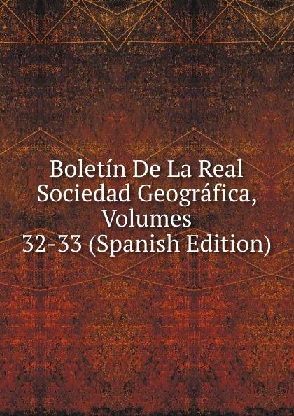 Boletin De La Real Sociedad Geografica, Volumes 32-33 (Spanish Edition) все цены