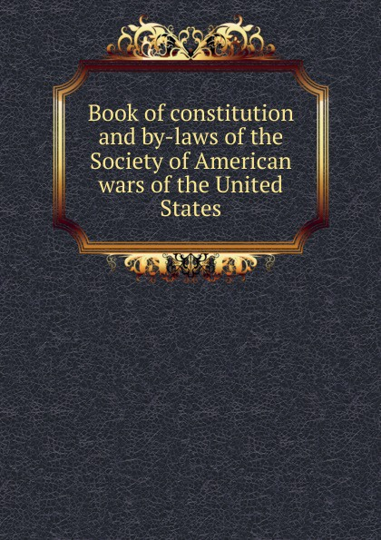 Фото - Book of constitution and by-laws of the Society of American wars of the United States j m beck the constitution of the united states