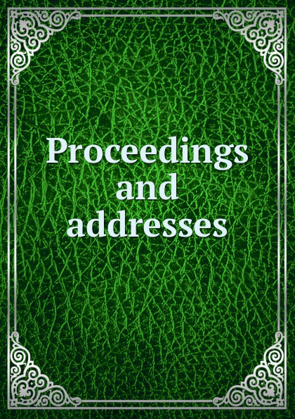 Proceedings and addresses