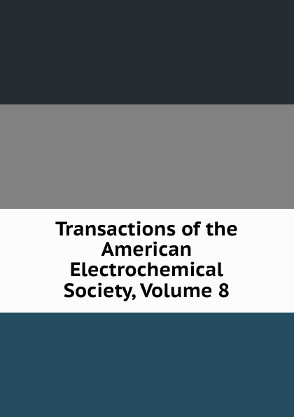 Transactions of the American Electrochemical Society, Volume 8 electrochemical devices