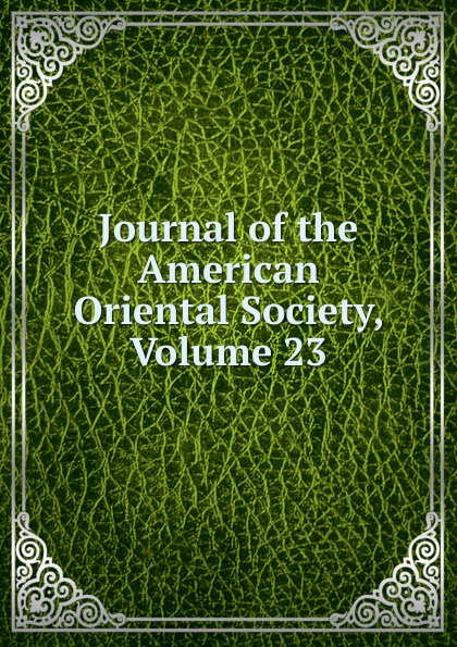 Journal of the American Oriental Society, Volume 23