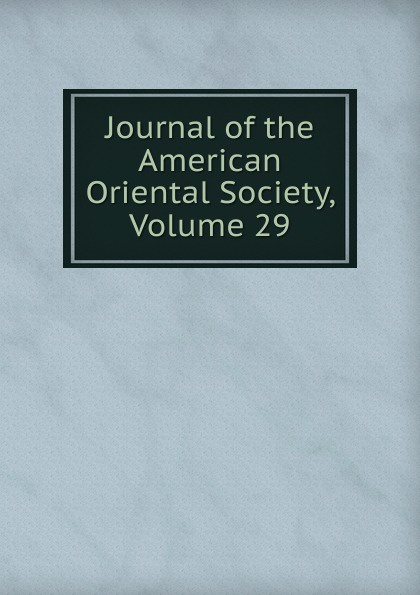 Journal of the American Oriental Society, Volume 29
