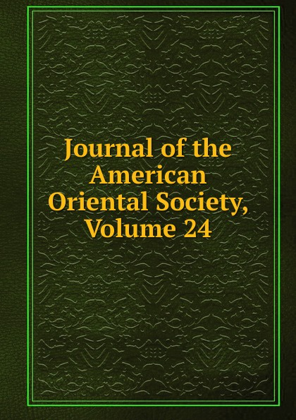 Journal of the American Oriental Society, Volume 24