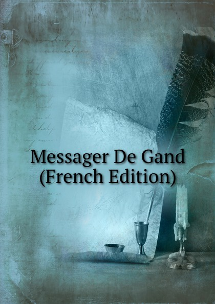 Messager De Gand (French Edition) a messager habanera op 11