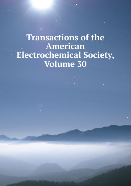 Transactions of the American Electrochemical Society, Volume 30 electrochemical devices