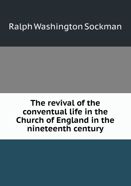 The revival of the conventual life in the Church of England in the nineteenth century