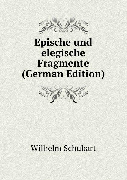 купить Wilhelm Schubart Epische und elegische Fragmente (German Edition) дешево