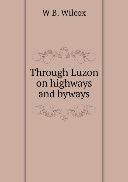 W B. Wilcox Through Luzon on highways and byways katharine lee bates spanish highways and byways