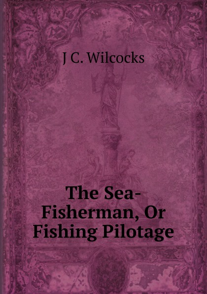 цена на J.C. Wilcocks The Sea-Fisherman, Or Fishing Pilotage